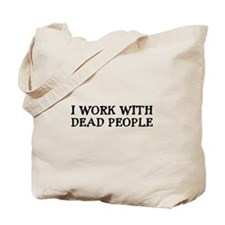 I WORK WITH DEAD PEOPLE Tote Bag