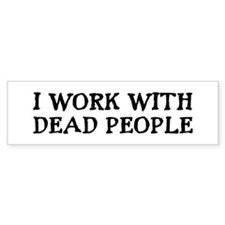 I WORK WITH DEAD PEOPLE Bumper Car Sticker