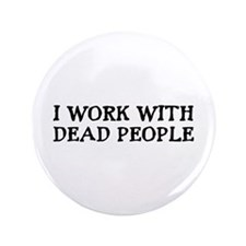 """I WORK WITH DEAD PEOPLE 3.5"""" Button"""