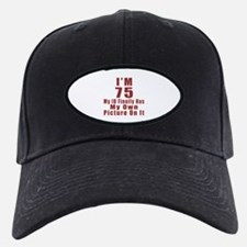 I'm 75 My Id Finally Has My Own Picture Baseball Hat