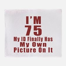 I'm 75 My Id Finally Has My Own Pict Throw Blanket