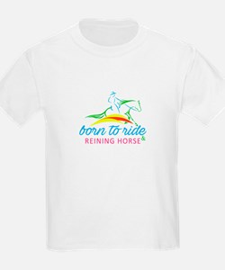 born to ride & reining horse T-Shirt