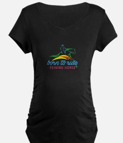 born to ride & reining horse Maternity T-Shirt