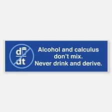 Never Drink And Derive Bumper Bumper Bumper Sticker
