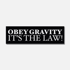 Obey Gravity It's The Law! Car Magnet 10 x 3