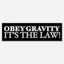 Obey Gravity It's The Law! Bumper Bumper Bumper Sticker