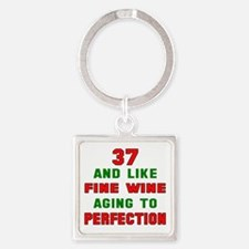 37 and like fine wine aging to per Square Keychain