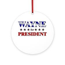 WAYNE for president Ornament (Round)