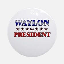 WAYLON for president Ornament (Round)
