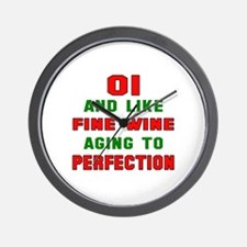 01 and like fine wine aging to perfecti Wall Clock