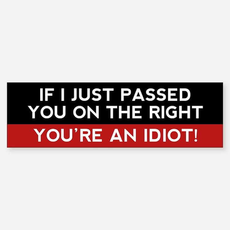 You're An Idiot! Bumper Bumper Bumper Sticker