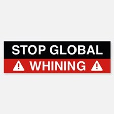 Stop Global Whining Bumper Bumper Bumper Sticker