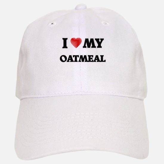 I Love My Oatmeal food design Baseball Baseball Cap
