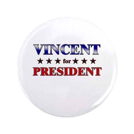 """VINCENT for president 3.5"""" Button"""
