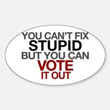 You Can't Fix Stupid But You Can Vote It Out Stick