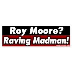 Raving Roy Moore Bumper Bumper Sticker