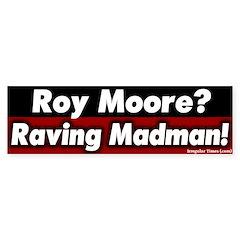 Raving Roy Moore Bumper Bumper Sticker