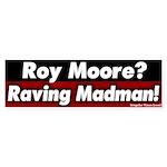 Raving Roy Moore Bumper Sticker