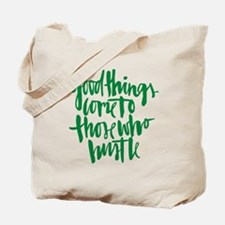 GOOD THINGS COME TO THOSE WHO HUSTLE Tote Bag