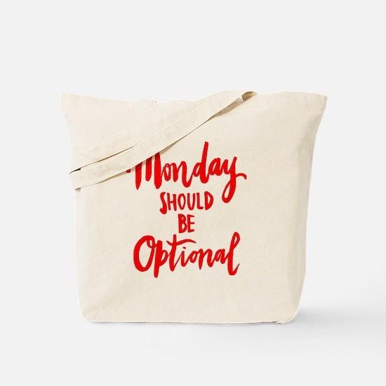 MONDAY SHOULD BE OPTIONAL Tote Bag