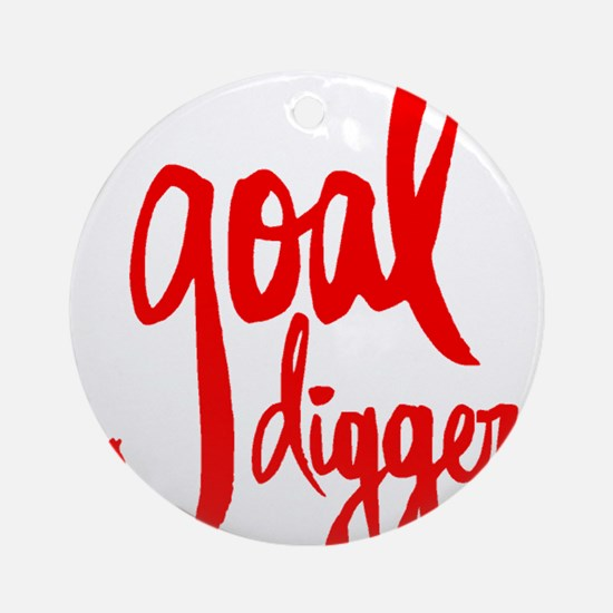 GOAL DIGGER Round Ornament