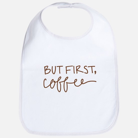 BUT FIRST, COFFEE Bib