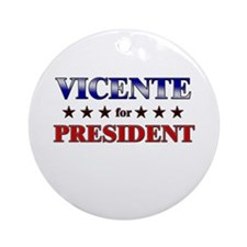 VICENTE for president Ornament (Round)