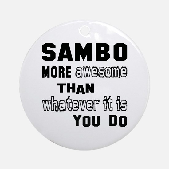 Sambo more awesome than whatever it Round Ornament