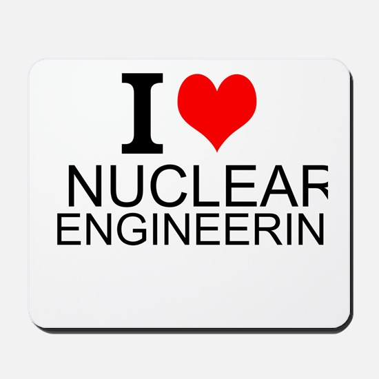I Love Nuclear Engineering Mousepad