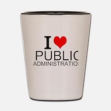 I Love Public Administration Shot Glass