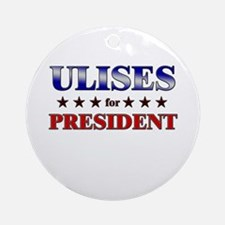 ULISES for president Ornament (Round)