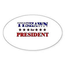 TYSHAWN for president Oval Decal