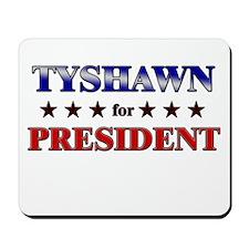TYSHAWN for president Mousepad