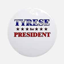 TYRESE for president Ornament (Round)