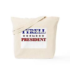 TYRELL for president Tote Bag