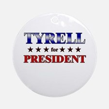 TYRELL for president Ornament (Round)