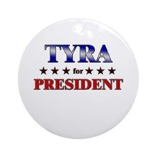 TYRA for president Ornament (Round)