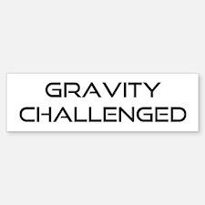 Gravity Challenged Bumper Bumper Bumper Sticker