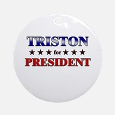 TRISTON for president Ornament (Round)