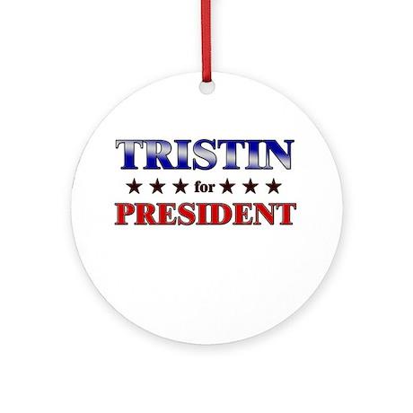 TRISTIN for president Ornament (Round)