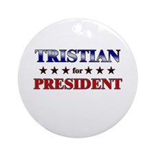 TRISTIAN for president Ornament (Round)