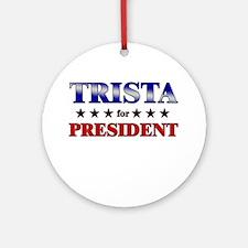 TRISTA for president Ornament (Round)
