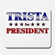 TRISTA for president Mousepad