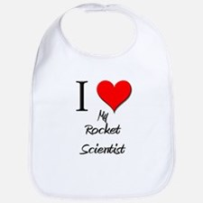 I Love My Rocket Scientist Bib