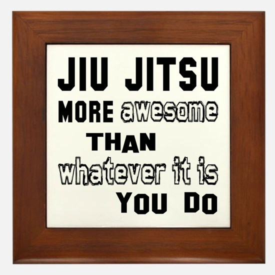 Jiu-Jitsu more awesome than whatever i Framed Tile