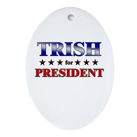 TRISH for president Oval Ornament