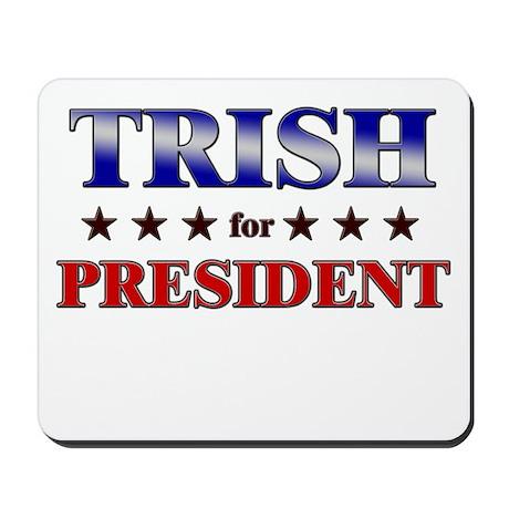 TRISH for president Mousepad