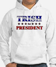 TRISH for president Hoodie