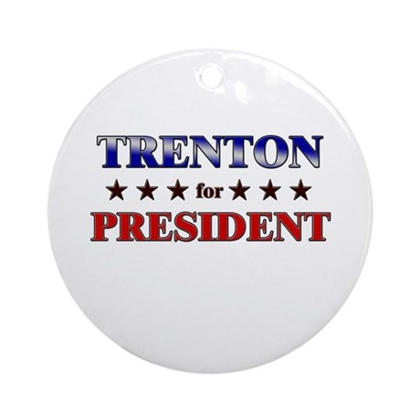 TRENTON for president Ornament (Round)