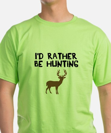 I'd rather be hunting T-Shirt